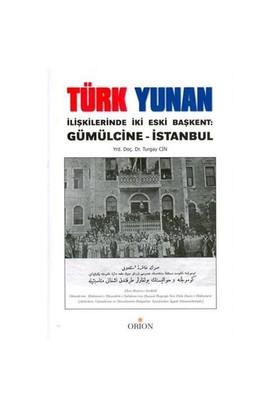 Türk Yunan İlişkilerinde İki Eski Başkent: Gümülcine - İstanbul-Turgay Cin