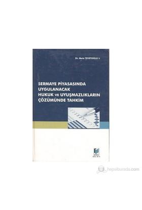 Sermaye Piyasasında Uygulanacak Hukuk Ve Uyuşmazlıkların Çözümünde Tahkim-Mete Tevetoğlu
