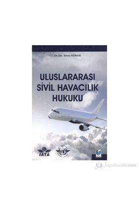Uluslararası Sivil Havacılık Hukuku - Tunay Köksal