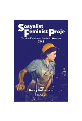 Sosyalist Feminist Proje Cilt 1 – Teori Ve Politikanın Günümüz Okuması-Nancy Holmstorm