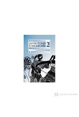 Antik Yunan Uygarlığı 2 Antigone'Den Sokrates'E-Andre Bonnard