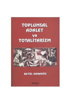 Toplumsal Adalet ve Totalitarizm - Betül Karagöz