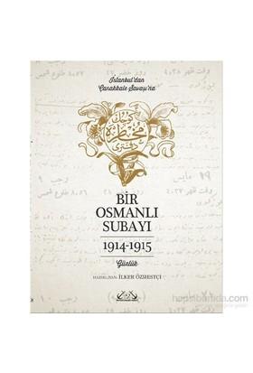 Bir Osmanlı Subayı - İstanbul'Dan Çanakkale Savaşı'Na 1914 - 1915-Kolektif