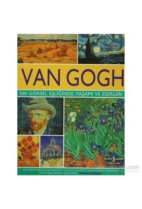 Van Gogh - 500 Görsel Eşliğinde Yaşamı ve Eserleri - Michael Howard