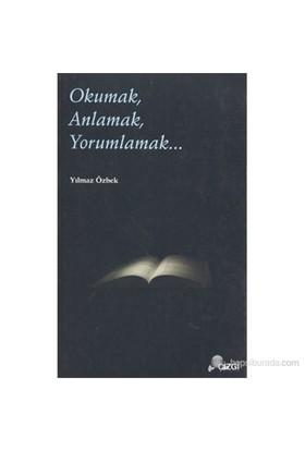Okumak, Anlamak, Yorumlamak...-Yılmaz Özbek