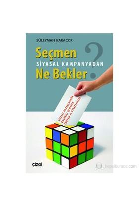 Seçmen Siyasal Kampanyadan Ne Bekler-Süleyman Karaçor