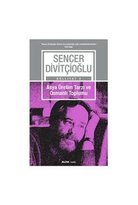 Külliyat 2: Asya Üretim Tarzı Ve Osmanlı Toplumu-Sencer Divitçioğlu