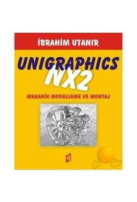 UNIGRAPHICS NX2 - MEKANİK MODELLEME VE MONTAJ