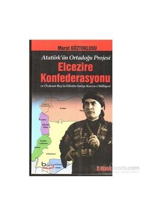 Atatürk'Ün Ortadoğu Projesi Elcezire Konfedarasyonu-Murat Güztoklusu