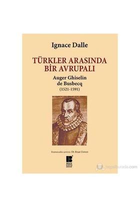 Türkler Arasında Bir Avrupalı - Auger Ghiselin De Busbecq-Ignace Dalle
