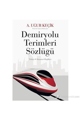 Demiryolu Terimleri Sözlüğü-A. Uğur Keçik