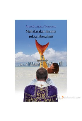 Muhafazakar Mısınız Yoksa Liberal Mi?-Ayşegül Akbay Yarpuzlu