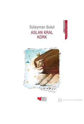 Aslan Kral Kork-Süleyman Bulut