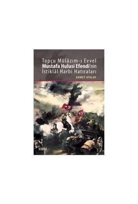 Topçu Mülazım-I Evvel Mustafa Hulusi Efendinin İstiklal Harbi Hatıraları-Ahmet Atalay