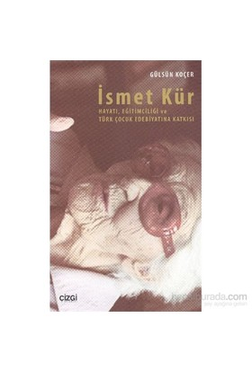İsmet Kür Hayatı, Eğitimciliği Ve Türk Çocuk Edebiyatına Katkısı