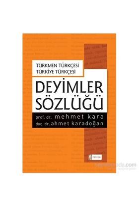 Türkmen Türkçesi – Türkiye Türkçesi Deyimler Sözlüğü-Mehmet Kara