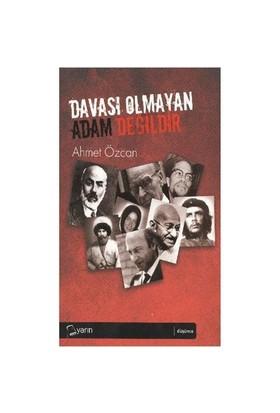 Davası Olmayan Adam Değildir-Ahmet Özcan