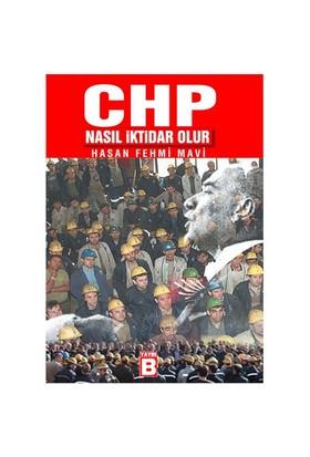 Chp Nasıl İktidar Olur - Hasan Fehmi Mavi