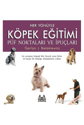 Her Yönüyle Köpek Eğitimi - Gerilyn J. Bielakiewicz