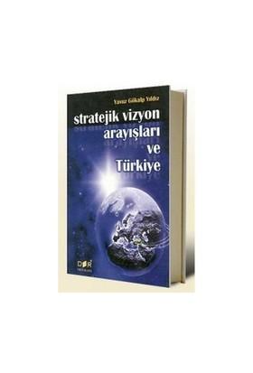 Stratejik Vizyon Arayışları Ve Türkiye-Yavuz Gökalp Yıldız