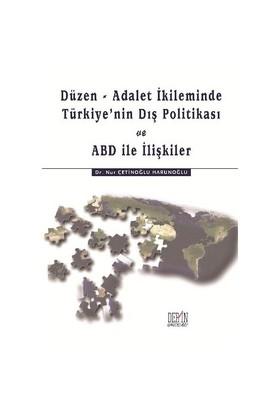 Düzen, Adalet İkileminde Türkiyenin Dış Politikası Ve Abd İle İlişkiler-Nur Çetinoğlu Harunoğlu