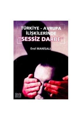 Türkiye-Avrupa İlişkilerinde Sessiz Darbe-Erol Manisalı