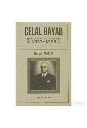 Celal Bayar Başbakanlık Dönemi 1937-1939-Nurşen Mazıcı