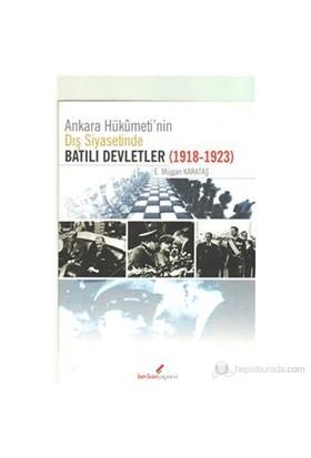 Ankara Hükümeti'Nin Dış Siyasetinde Batılı Devletler (1918-1923)-E. Müjgan Karataş