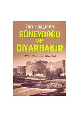 Tarih Işığında Güneydoğu Ve Diyarbakır-Kenan Ziya Taş