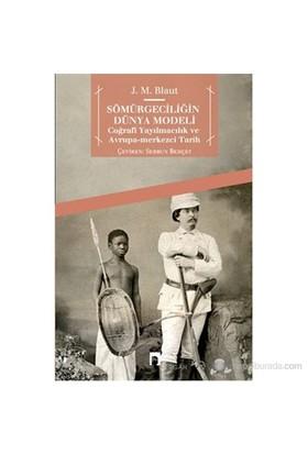 Sömürgeciliğin Dünya Modeli (Coğrafi Yayılmacılık Ve Avrupa-Merkezci Tarih)-J. M. Blaut