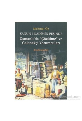 Kanun-İ Kadimin Peşinde - Osmanlı'da Çözülme Ve Gelenekçi Yorumcuları- Mehmet Öz