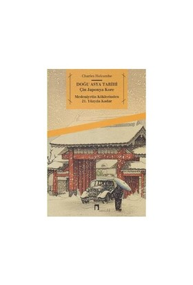 Doğu Asya Tarihi: Çin Japonya Kore (Medeniyetin Köklerinden 21. Yüzyıla Kadar) - Charles Holcombe