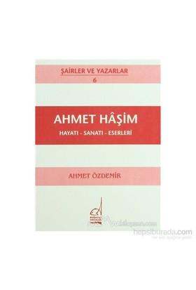 Ahmet Haşim Hayatı - Sanatı - Eserleri-Ahmet Özdemir