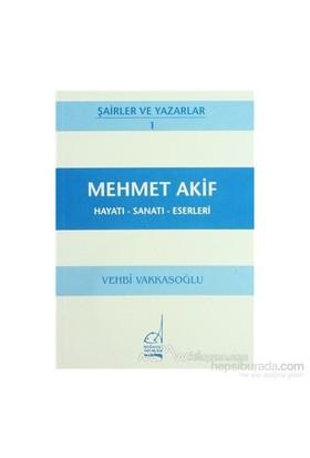 Mehmet Akif Hayatı - Sanatı - Eserleri-Vehbi Vakkasoğlu