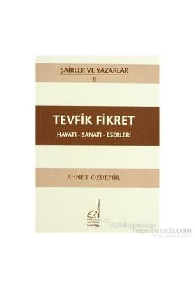 Tevfik Fikret Hayatı - Sanatı - Eserleri-Ahmet Özdemir