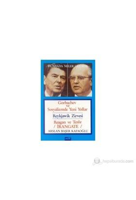 Dünyada Neler Oluyor Gorbachev Ve Sosyalizmde Yeni Yollar / Reykjawik Zirvesi / Reagan Ve Terör / İrangate-Arslan Başer Kafaoğlu