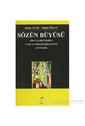 Sözün Büyüsü Şiir Ve Şair Üzerine Yazılan Şiirler Derlencesi-Nilgün Polat