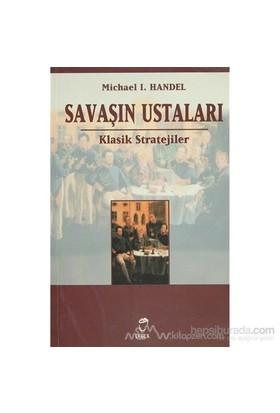 Savaşın Ustaları Klasik Stratejiler-Michael I. Handel