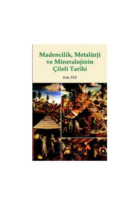 Madencilik, Metalürji Ve Mineralojinin Çileli Tarihi-Zeki Tez