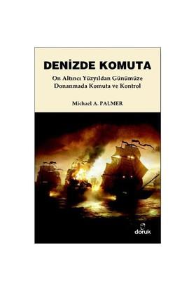 Denizde Komuta - (On Altıncı Yüzyıldan Günümüze Donanmada Komuta Ve Kontrol)-Michael A. Palmer
