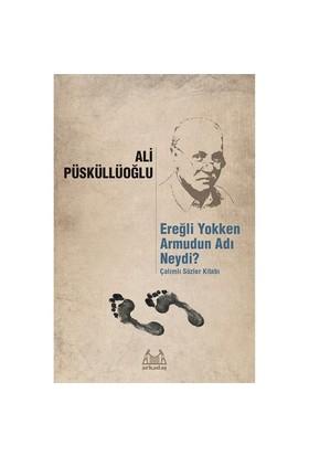 Ereğli Yokken Armudun Adı Neydi: Çalımlı Sözler Kitabı-Ali Püsküllüoğlu