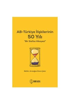 Avrupa Birliği Türkiye İlişkilerinin 50 Yılı-Armağan Emre Çakır