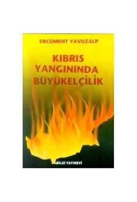 Kıbrıs Yangınında Büyükelçilik-Ercüment Yavuzalp