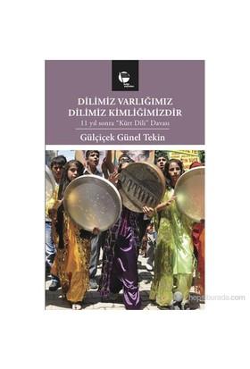 """Dilimiz Varlığımız Dilimiz Kimliğimizdir - (11 Yıl Sonra """"Kürt Dili"""" Davası)-Gülçiçek Günel Tekin"""