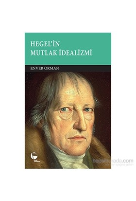 Hegel'İn Mutlak İdealizmi - Enver Orman