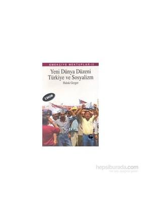 Emekçiye Mektuplar 2 - Yeni Dünya Düzeni, Türkiye Ve Sosyalizm-Haluk Gerger