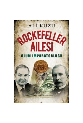 Rockefeller Ailesi: Ölüm İmparatorluğu - Ali Kuzu