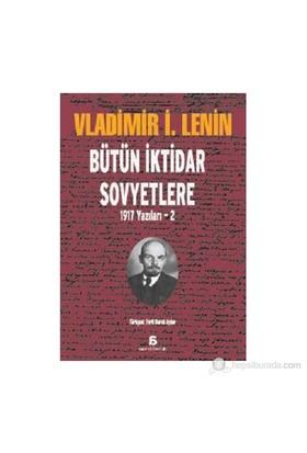 Bütün İktidar Sovyetlere - (1917 Yazıları - 2)-Vladimir İlyiç Lenin