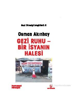 Gezi Ruhu - Bir İsyanın Halesi-Osman Akınhay
