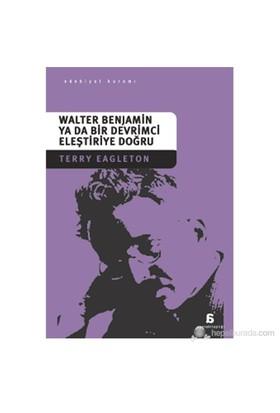 Walter Benjamin ya da Bir Devrimci Eleştiriye Doğru - Terry Eagleton